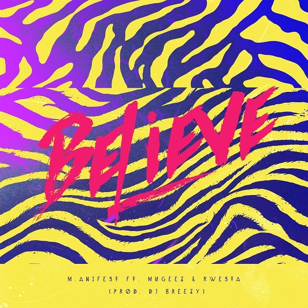 LISTEN UP: M.anifest features Mugeez and Kwesta on 'BELIVE'