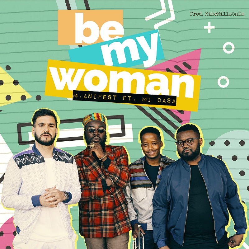 WATCH: M.anifest and Mi Casa Drop New Collabo - 'Be My Woman'
