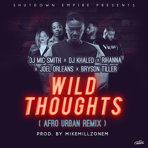 LISTEN UP: DJ Mic Smith - Wild Thoughts (AfroUrban Remix)(feat. Joel Orleans )