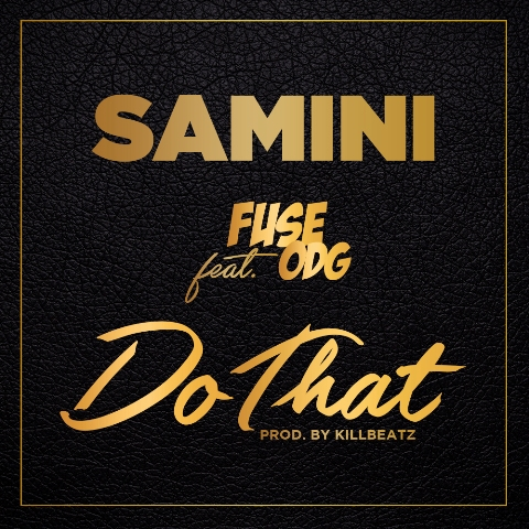 """Listen Up: Samini features Fuse ODG on """"Do That"""""""