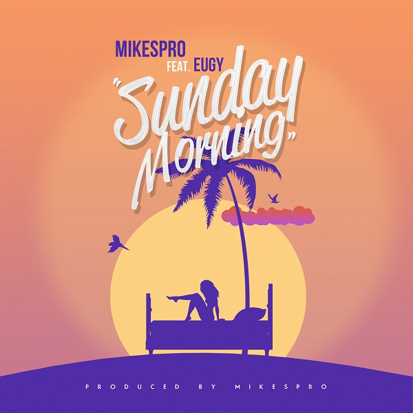 Mikespro features Eugy on 'Sunday Morning'