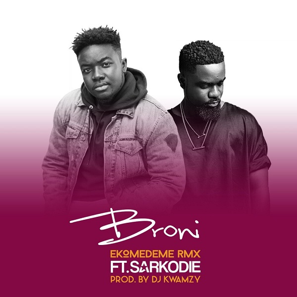 "Listen Up: Broni features Sarkodie on ""Ekomedeme"" remix"