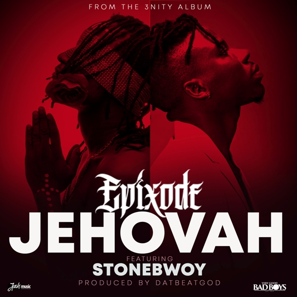 Listen Up: Epixode features Stonebwoy on 'Jehovah'