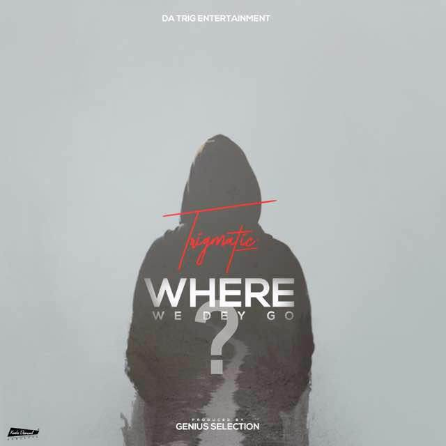 Trigmatic to premiere 'Where We Dey Go' on May 18