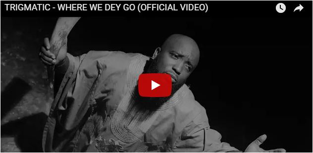 Watch: Trigmatic premieres visuals for 'Where We Dey Go'