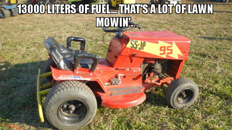 13000 Litres Of Fuel... That's A Lot Of Lawn Mowin'.