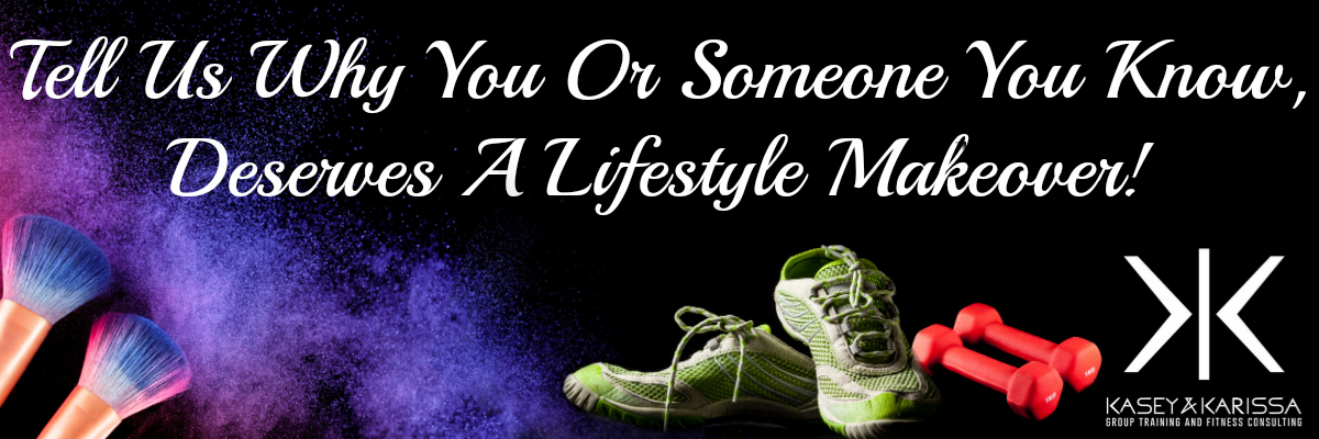 Win A Lifestyle Makeover From Kasey and Karissa Group Fitness!