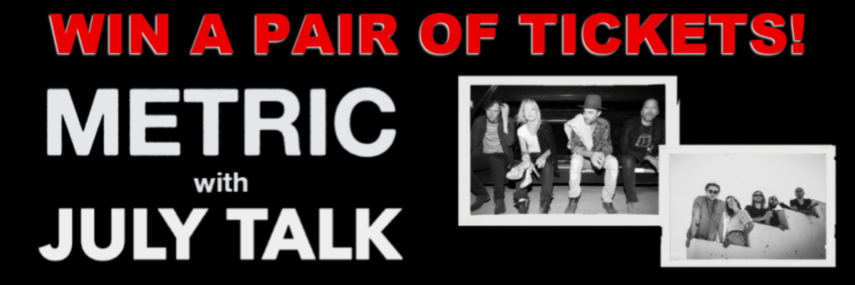 Win Tickets To Metric with July Talk!