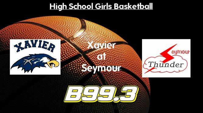 High School Girls Basketball Broadcast: Xavier at Seymour - Live on B 99.3 FM