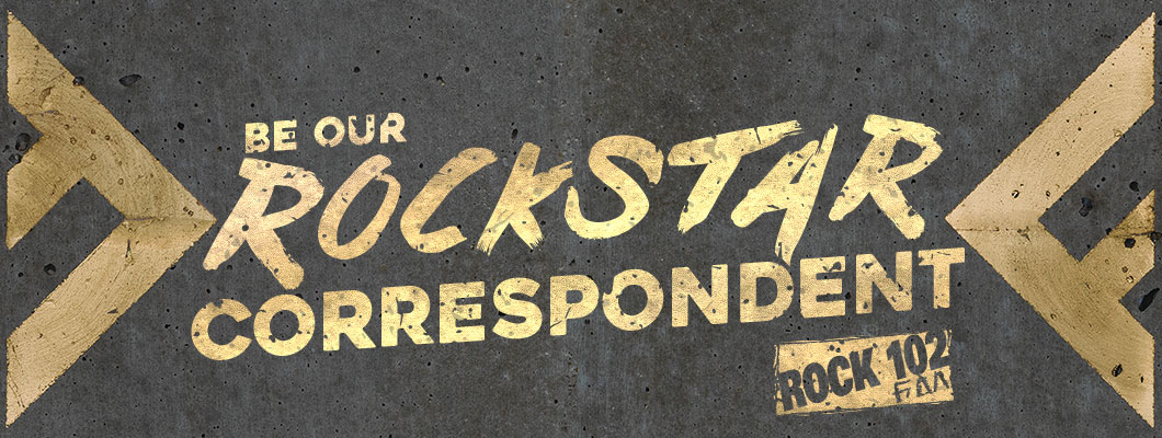 Feature: http://d576.cms.socastsrm.com/rock-102-rock-star-correspondent/