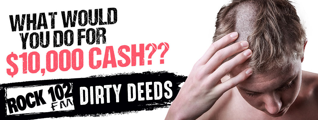 Rock 102's Dirty Deeds for $10,000!!!
