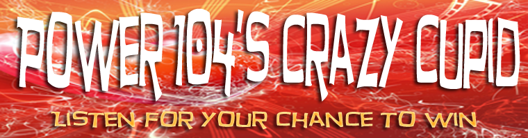 POWER 104'S CRAZY CUPID CONTEST IS BACK!