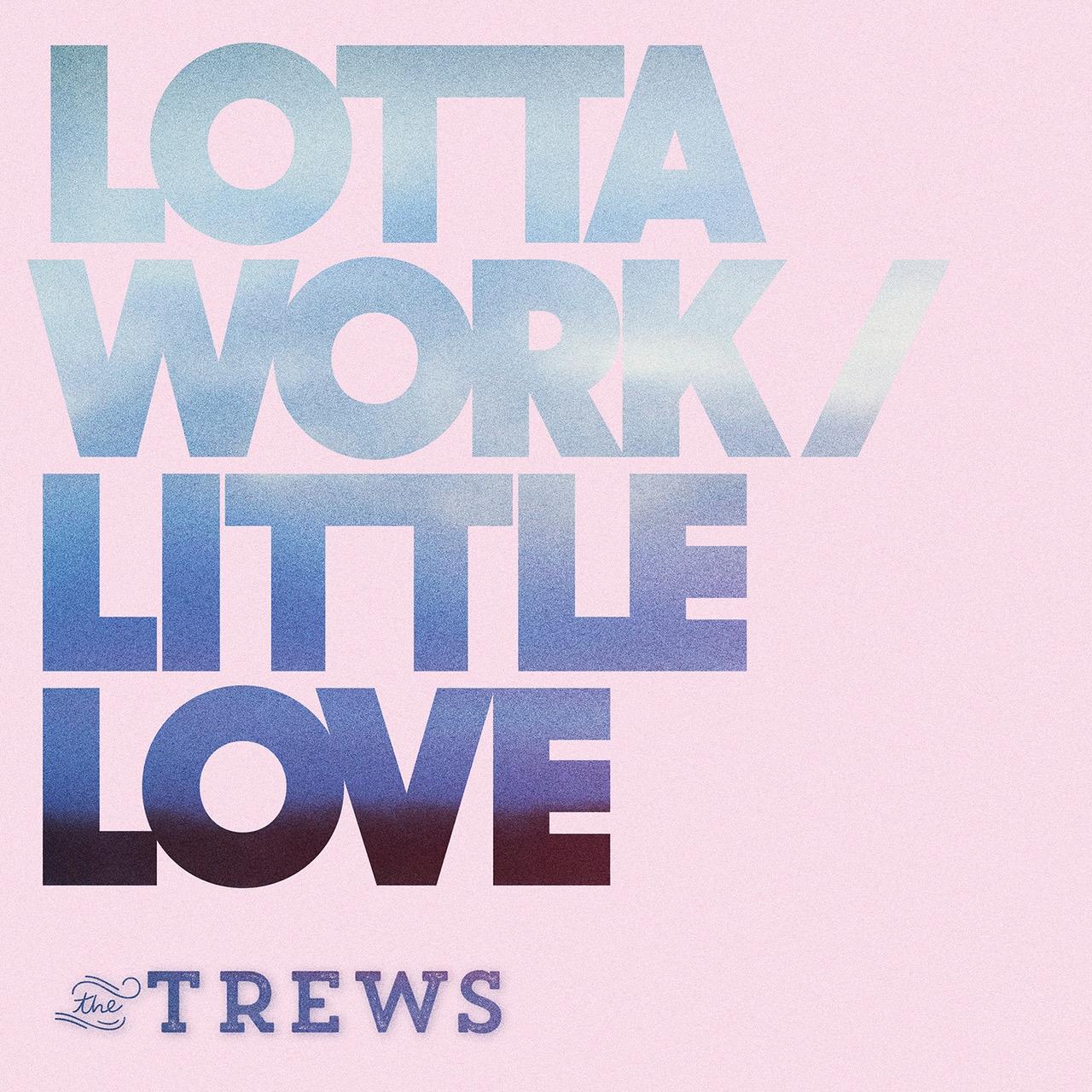 The Trews - Lotta Work/Little Love