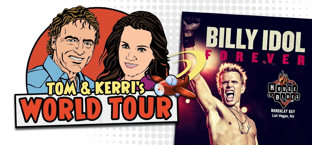 Tom & Kerri's World Tour Billy Idol