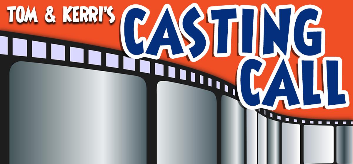Tom & Kerri's Casting Call
