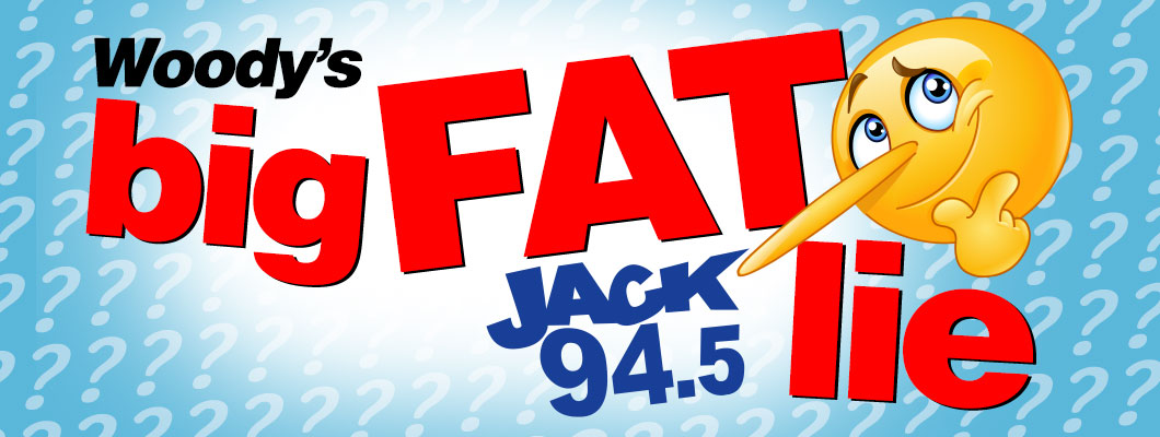 Feature: https://www.jackfmregina.com/2018/10/05/woodys-big-fat-lie/