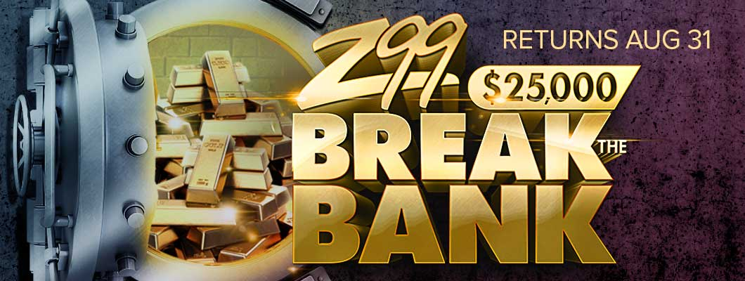 Feature: http://www.z99.com/2018/08/10/z99s-25000-break-the-bank/