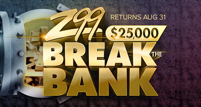 Z99's $25,000 Break the Bank
