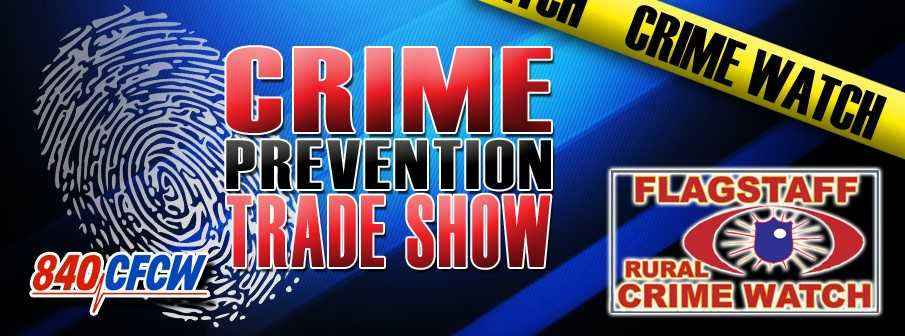 FLAGSTAFF RURAL CRIME WATCH GROUP HOSTING A TRADE SHOW ON RURAL CRIME PREVENTION