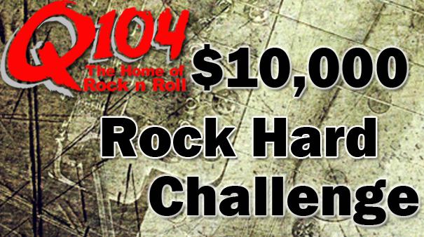 Q104's $10,000 Rock Hard Challenge